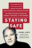 Aviv, Juval: Staying Safe: The Complete Guide to Protecting Yourself, Your Family, and Your Business