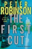 Robinson, Peter: The First Cut: A Novel of Suspense