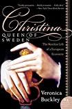 Buckley, Veronica: Christina, Queen Of Sweden: The Restless Life Of A European Eccentric