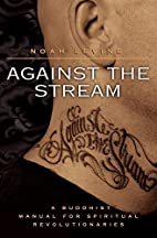 Against the Stream: A Buddhist Manual for…