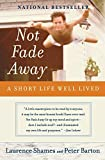 Shames, Laurence: Not Fade Away: A Short Life Well Lived