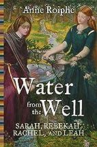 Water from the Well: Sarah, Rebekah, Rachel,…