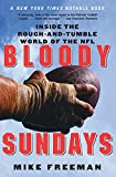 Freeman, Michael: Bloody Sundays: Inside the Rough-and-Tumble World of the NFL