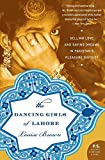 Brown, Louise: The Dancing Girls of Lahore: Selling Love And Saving Dreams in Pakistan's Pleasure District