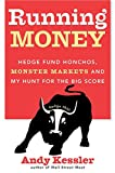 Andy Kessler: Running Money: Hedge Fund Honchos, Monster Markets and My Hunt for the Big Score