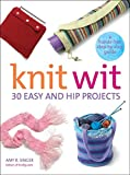 Singer, Amy: Knit Wit: 30 Easy and Hip Projects  A Hands-Free Step-by-Step Guide