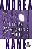 Kane, Andrea: I'll Be Watching You: A Novel