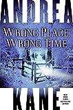 Kane, Andrea: Wrong Place, Wrong Time: A Novel