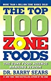 Sears, Barry: The Top 100 Zone Foods: The Zone Food Science Ranking System