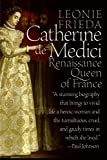Leonie Frieda: Catherine de Medici: Renaissance Queen of France