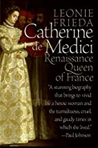 Catherine de Medici: Renaissance Queen of…