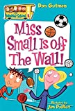 Gutman, Dan: My Weird School #5: Miss Small Is off the Wall!