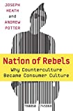 Heath, Joseph: Nation of Rebels: Why Counterculture Became Consumer Culture