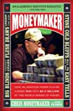 Paisner, Daniel: Moneymaker: How an Amateur Poker Player Turned $40 into $2.5 Million at the World Series of Poker