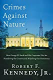 Robert F. Kennedy Jr.: Crimes Against Nature: How George W. Bush and His Corporate Pals Are Plundering the Country and Hijacking Our Democracy
