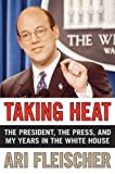 Ari Fleischer: Taking Heat: The President, the Press, and My Years in the White House