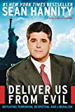 Hannity, Sean: Deliver Us from Evil: Defeating Terrorism, Despotism, and Liberalism