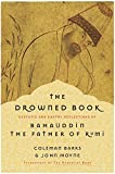 Barks, Coleman: The Drowned Book: Ecstatic And Earthy Reflections Of Bahauddin, The Father Of Rumi