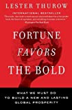 Thurow, Lester C.: Fortune Favors the Bold: What We Must Do to Build a New and Lasting Global Prosperity