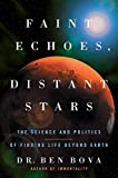 Bova, Ben: Faint Echoes, Distant Stars: the Science and Politics of Finding Life Beyond Earth
