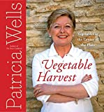 Wells, Patricia: Vegetable Harvest: Vegetables at the Center of the Plate