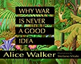 Walker, Alice: Why War Is Never a Good Idea