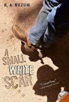 A Small White Scar by K. A. Nuzum