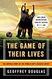 Douglas, Geoffrey: The Game of Their Lives: The Untold Story of the World Cup's Biggest Upset