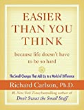 Carlson, Richard: Easier Than You Think ...because life doesn't have to be so hard: The Small Changes That Add Up to a World of Difference