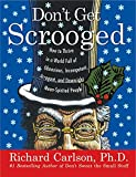 Carlson, Richard: Don't Get Scrooged: How to Thrive in a World Full of Obnoxious, Incompetent, Arrogant, and Downright Mean-Spirited People