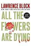 Block, Lawrence: All The Flowers Are Dying (Large Print)