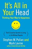 Pollan, Stephen M.: It's All in Your Head: Thinking Your Way to Happiness