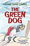 Suzanne Fisher Staples: The Green Dog: A Mostly True Story