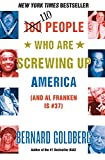 Goldberg, Bernard: 110 People Who Are Screwing Up America: (And Al Franken Is #37)