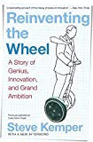 Kemper, Steve: Reinventing The Wheel: A Story Of Genius, Innovation, and Grand Ambition
