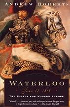 Waterloo: June 18, 1815: The Battle for…