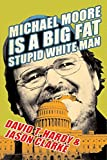 David T. Hardy: Michael Moore Is a Big Fat Stupid White Man