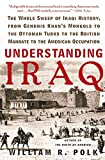 Polk, William R.: Understanding Iraq: The Whole Sweep of Iraqi History, from Genghis Khan's Mongols to the Ottoman Turks to the British Mandate to the American Occupation