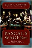 Connor, James A.: Pascal&#39;s Wager: The Man Who Played Dice With God