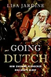 Jardine, Lisa: Going Dutch: How England Plundered Holland's Glory