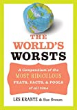 Krantz, Les: The World's Worsts: A Compendium Of The Most Ridiculous, Feats, Facts, & Fools Of All Time