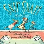Snip Snap!: What's That? by Mara Bergman