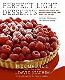 Malgieri, Nick: Perfect Light Desserts: Fabulous Cakes, Cookies, Pies, and More Made with Real Butter, Sugar, Flour, and Eggs, All Under 300 Calories Per Generous Serving