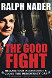 Nader, Ralph: The Good Fight: Declare Your Independence & Close The Democracy Gap