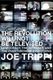 Trippi, Joe: The Revolution Will Not Be Televised: Democracy, The Internet, And The Overthrow Of Everything