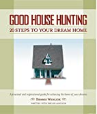 Good House Hunting: 20 Steps to Your Dream…