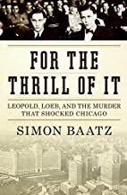For the Thrill of It: Leopold, Loeb, and the…
