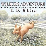 White, E. B.: Wilbur's Adventure: A Charlotte's Web Picture Book