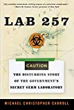 Carroll, Michael C.: Lab 257: The Disturbing Story Of The Government&#39;s Secret Germ Laboratory