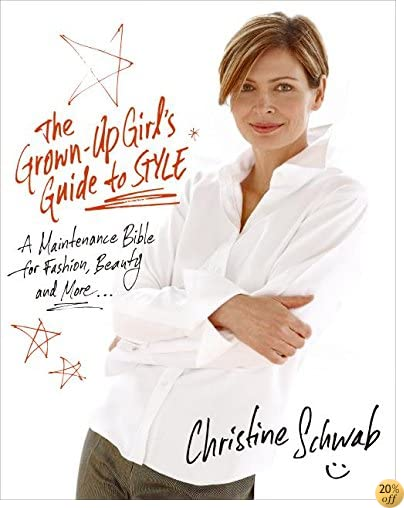 The Grown-Up Girl's Guide to Style: A Maintenance Bible for Fashion, Beauty, and More . . .